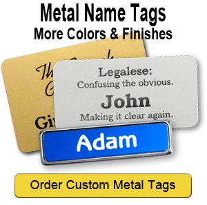 Custom designs for metal name tags.